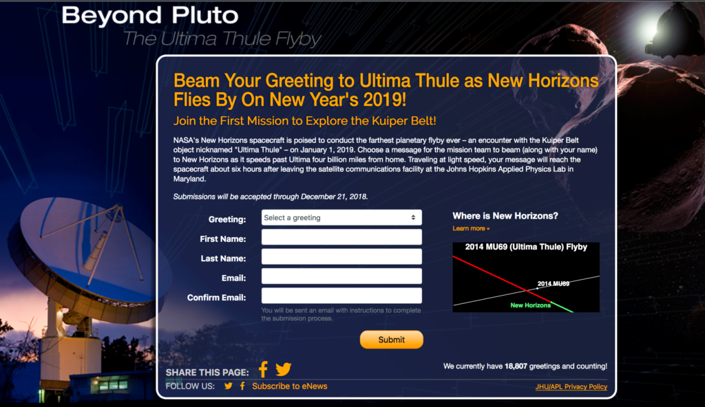 You only have until midnight (EST) this Friday – Dec. 21 – to enter your name and a message to be radioed to Ultima Thule and New Horizons on flyby day at http://pluto.jhuapl.edu/Send-Greetings/